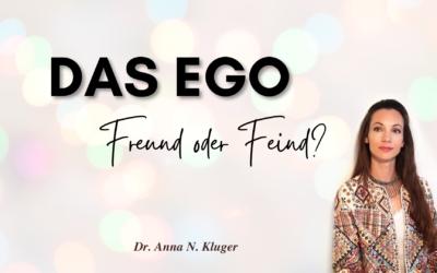 Ego: Freund oder Feind? Mach dich frei und unabhängig